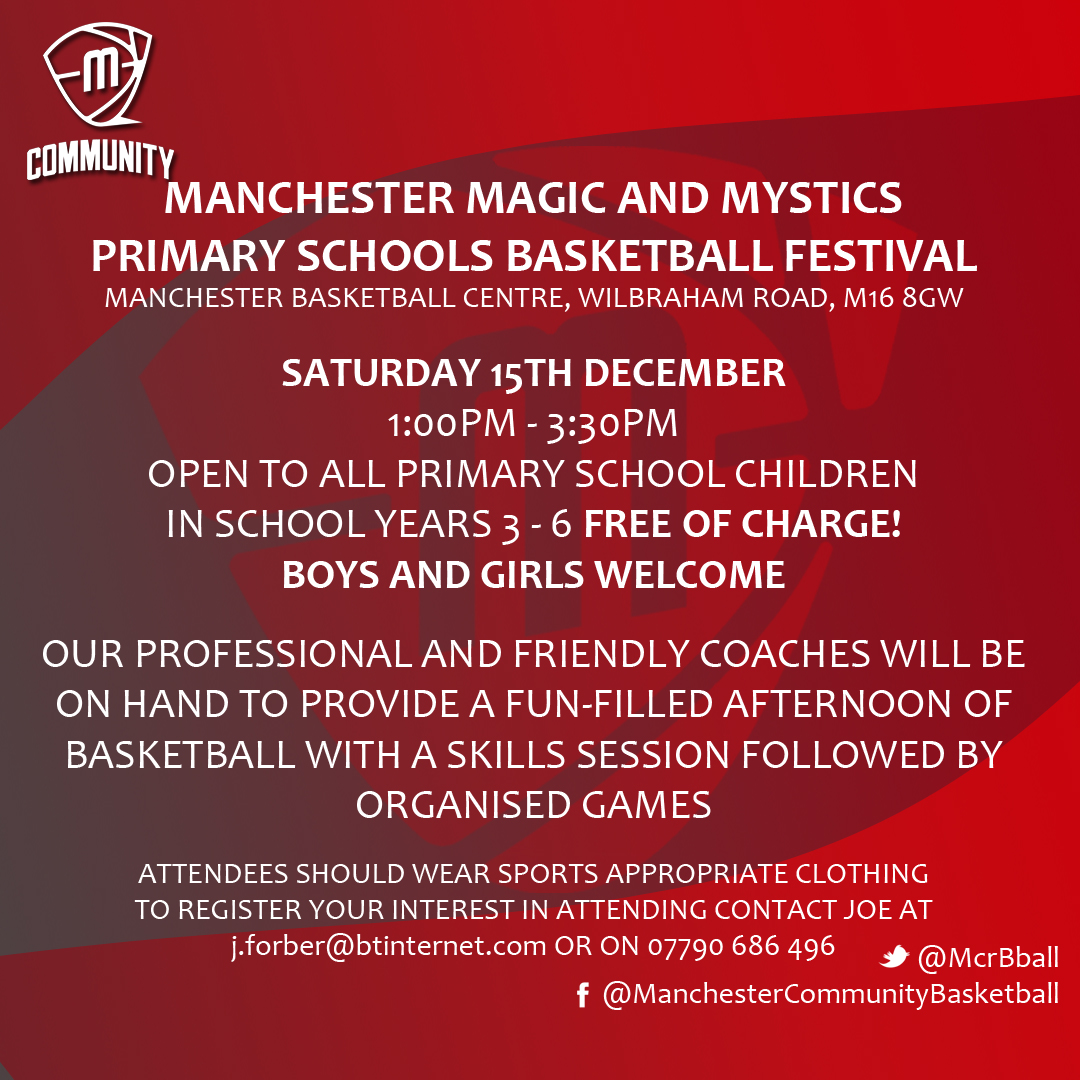 Manchester Magic and Mystics Primary Scools Basketball Festival Saturday 15th December at 1:00pm-3:30pm Free of charge, for school years 3-6 boys and girls welcome