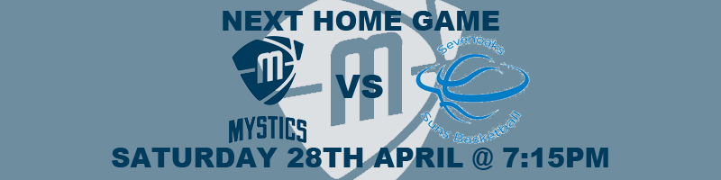 Manchester Mystics vs Sevenoaks Suns Westfield Saturday 28th April at 7:30pm (TBC) at the National Basketball Performance Centre