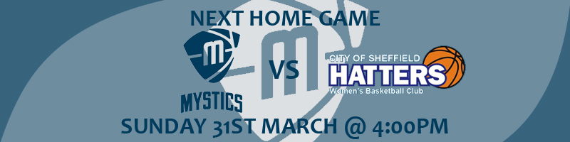 Manchester Mystics vs Sheffield Hatters Sunday 31st March at 4:00pm at the National Basketball Performance Centre