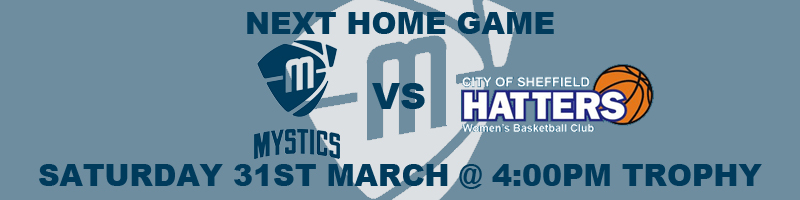 Manchester Mystics vs Westfield Health Sheffield Hatters Saturday 31st March at 4:00pm at the National Basketball Performance Centre